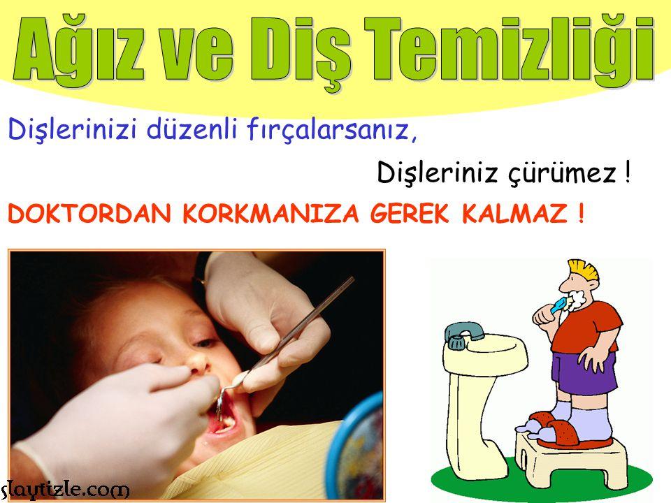 Belirli zamanlarda anne veya babamızla Diş doktoruna kontrole gitmeliyiz. Beni Doktoruma Kontrol ettirmelisin !