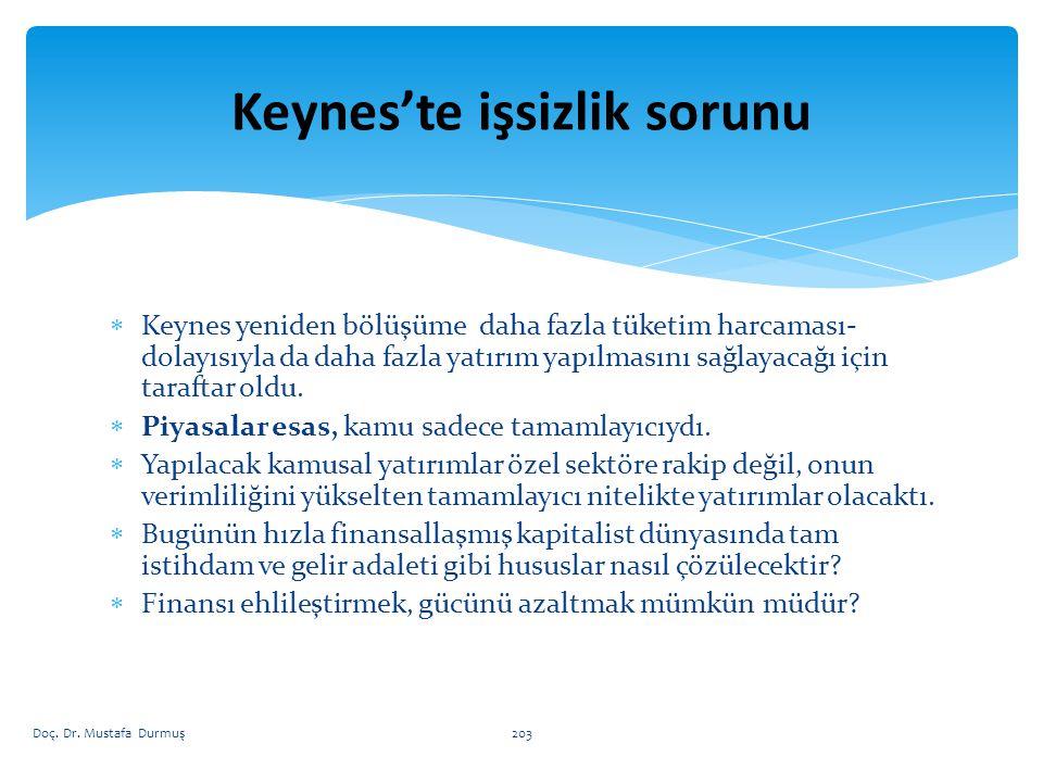  Keynes yeniden bölüşüme daha fazla tüketim harcaması- dolayısıyla da daha fazla yatırım yapılmasını sağlayacağı için taraftar oldu.