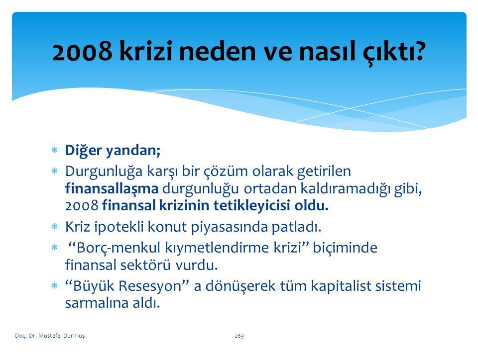  Diğer yandan;  Durgunluğa karşı bir çözüm olarak getirilen finansallaşma durgunluğu ortadan kaldıramadığı gibi, 2008 finansal krizinin tetikleyicisi oldu.