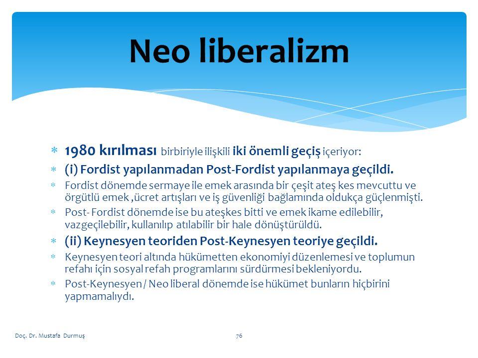  1980 kırılması birbiriyle ilişkili iki önemli geçiş içeriyor:  (i) Fordist yapılanmadan Post-Fordist yapılanmaya geçildi.