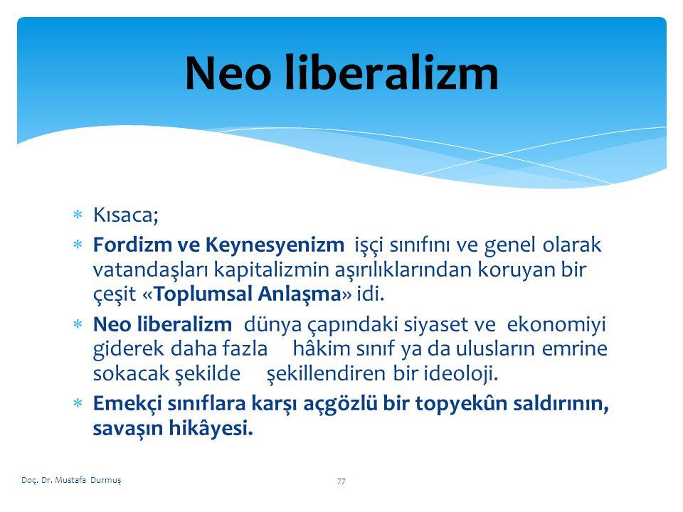  Kısaca;  Fordizm ve Keynesyenizm işçi sınıfını ve genel olarak vatandaşları kapitalizmin aşırılıklarından koruyan bir çeşit «Toplumsal Anlaşma» idi.