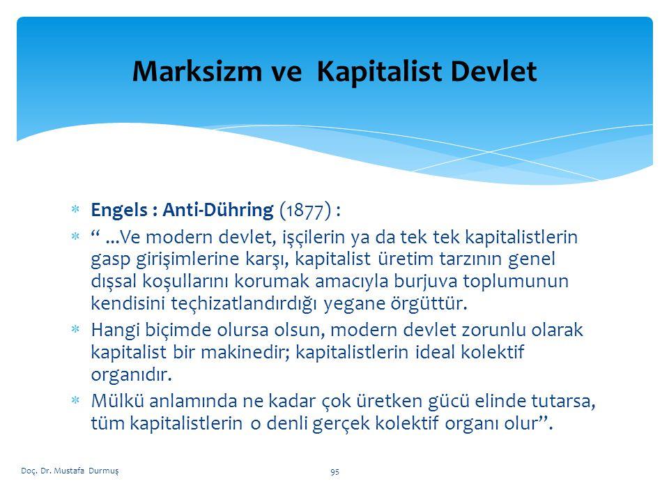  Engels : Anti-Dühring (1877) :  ...Ve modern devlet, işçilerin ya da tek tek kapitalistlerin gasp girişimlerine karşı, kapitalist üretim tarzının genel dışsal koşullarını korumak amacıyla burjuva toplumunun kendisini teçhizatlandırdığı yegane örgüttür.