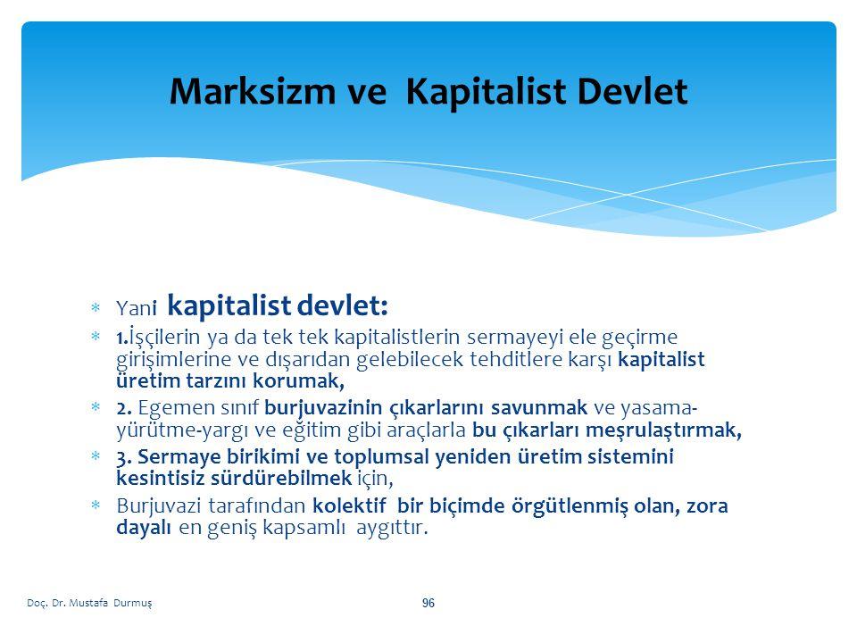  Yani kapitalist devlet:  1.İşçilerin ya da tek tek kapitalistlerin sermayeyi ele geçirme girişimlerine ve dışarıdan gelebilecek tehditlere karşı kapitalist üretim tarzını korumak,  2.