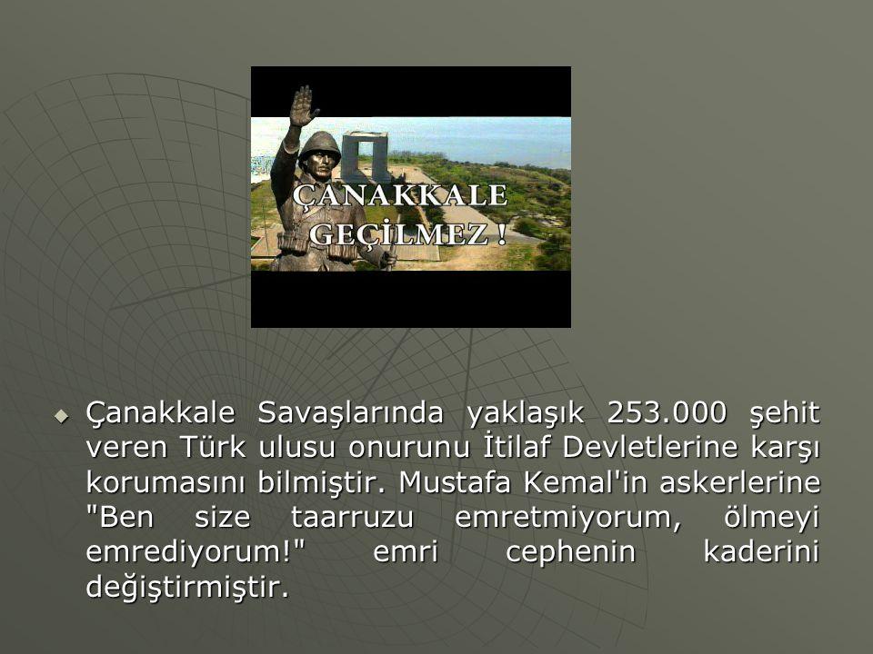  Çanakkale Savaşlarında yaklaşık 253.000 şehit veren Türk ulusu onurunu İtilaf Devletlerine karşı korumasını bilmiştir. Mustafa Kemal'in askerlerine