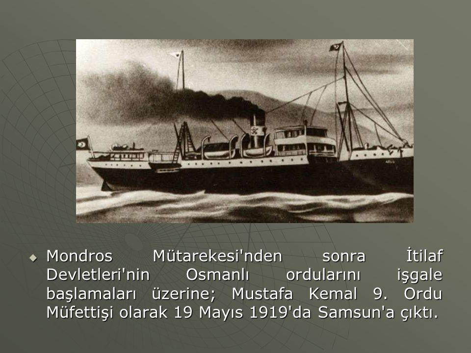  Mondros Mütarekesi'nden sonra İtilaf Devletleri'nin Osmanlı ordularını işgale başlamaları üzerine; Mustafa Kemal 9. Ordu Müfettişi olarak 19 Mayıs 1