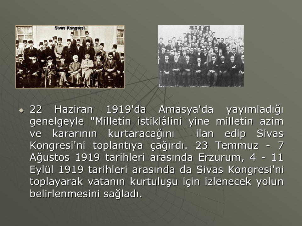  22 Haziran 1919'da Amasya'da yayımladığı genelgeyle