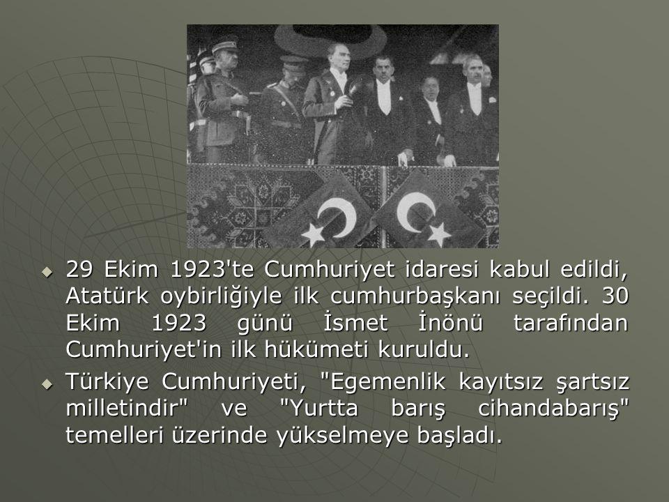  29 Ekim 1923'te Cumhuriyet idaresi kabul edildi, Atatürk oybirliğiyle ilk cumhurbaşkanı seçildi. 30 Ekim 1923 günü İsmet İnönü tarafından Cumhuriyet