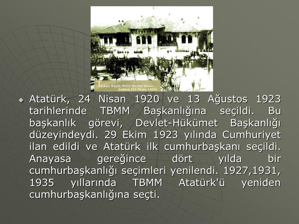  Atatürk, 24 Nisan 1920 ve 13 Ağustos 1923 tarihlerinde TBMM Başkanlığına seçildi. Bu başkanlık görevi, Devlet-Hükümet Başkanlığı düzeyindeydi. 29 Ek