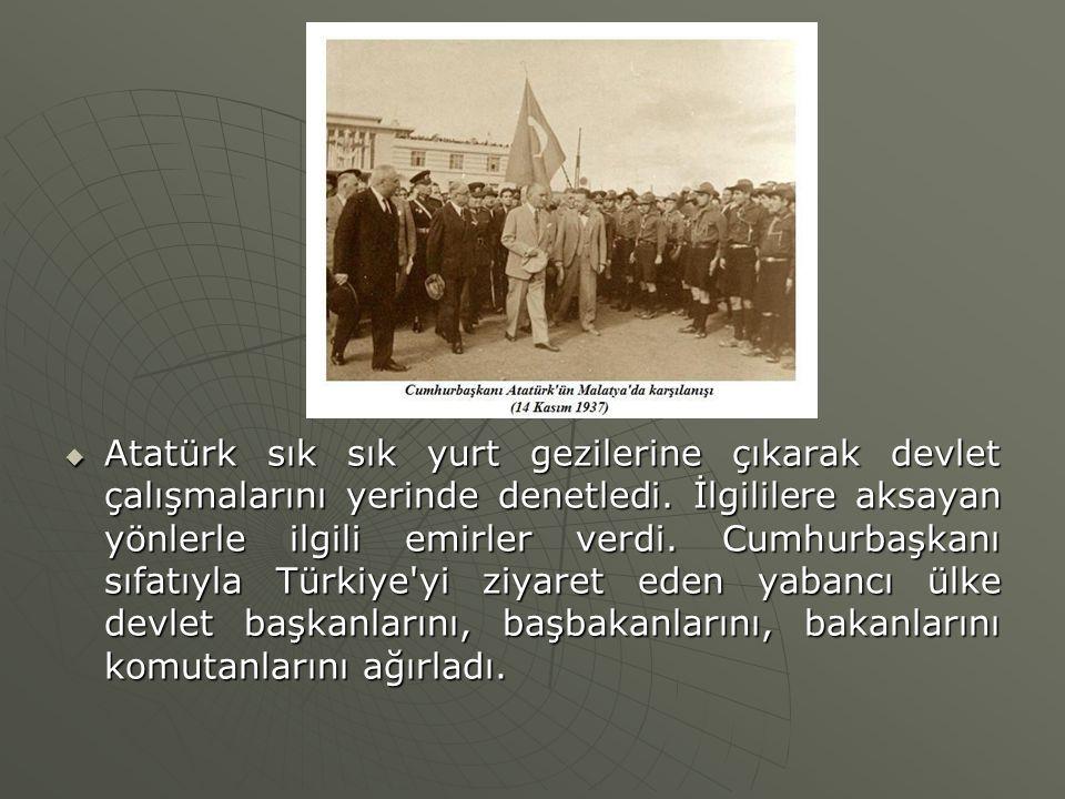  Atatürk sık sık yurt gezilerine çıkarak devlet çalışmalarını yerinde denetledi. İlgililere aksayan yönlerle ilgili emirler verdi. Cumhurbaşkanı sıfa