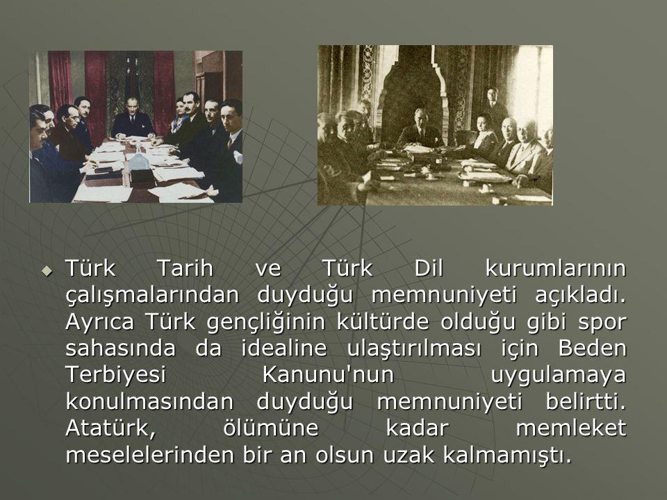  Türk Tarih ve Türk Dil kurumlarının çalışmalarından duyduğu memnuniyeti açıkladı. Ayrıca Türk gençliğinin kültürde olduğu gibi spor sahasında da ide