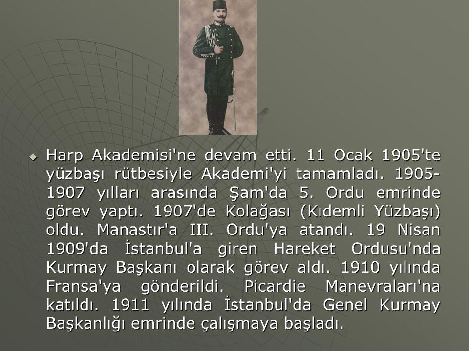  Harp Akademisi'ne devam etti. 11 Ocak 1905'te yüzbaşı rütbesiyle Akademi'yi tamamladı. 1905- 1907 yılları arasında Şam'da 5. Ordu emrinde görev yapt