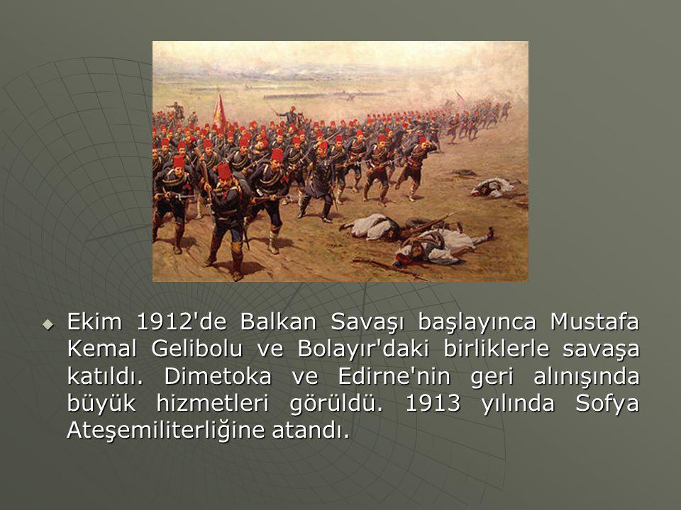  Ekim 1912'de Balkan Savaşı başlayınca Mustafa Kemal Gelibolu ve Bolayır'daki birliklerle savaşa katıldı. Dimetoka ve Edirne'nin geri alınışında büyü