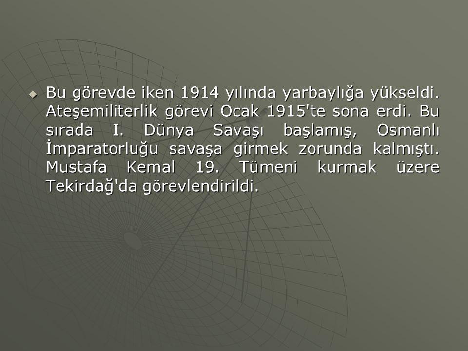  Bu görevde iken 1914 yılında yarbaylığa yükseldi. Ateşemiliterlik görevi Ocak 1915'te sona erdi. Bu sırada I. Dünya Savaşı başlamış, Osmanlı İmparat