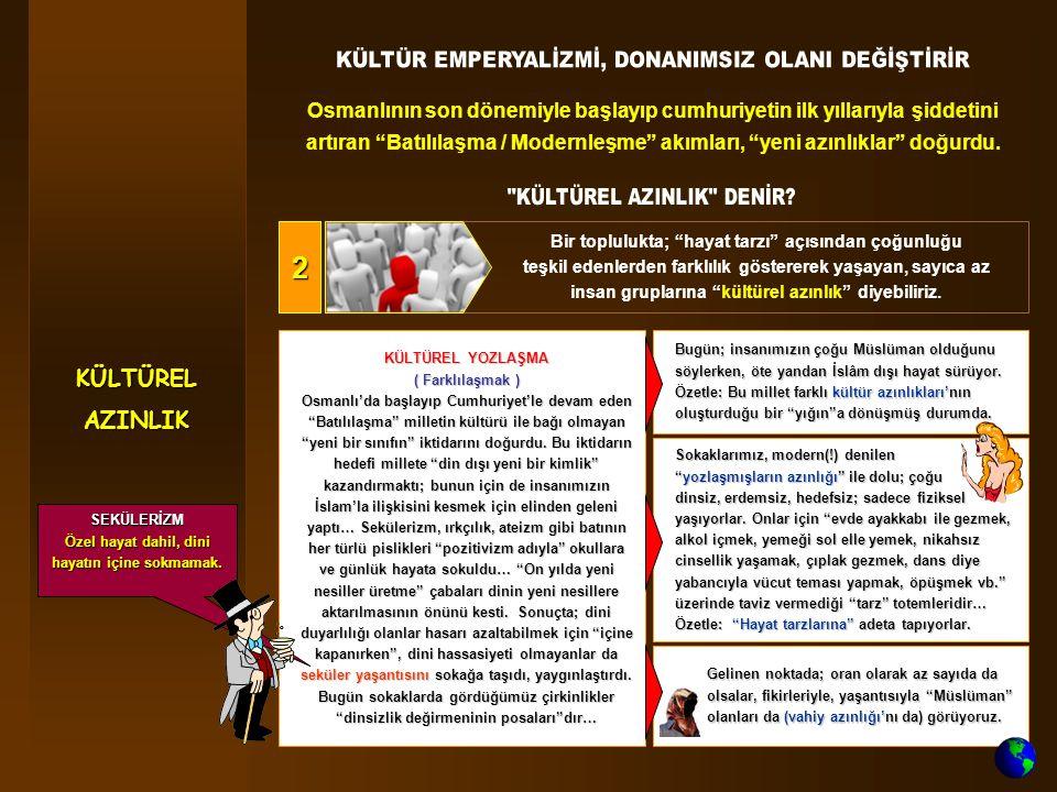 KÜLTÜREL YOZLAŞMA ( Farklılaşmak ) Osmanlı'da başlayıp Cumhuriyet'le devam eden Batılılaşma milletin kültürü ile bağı olmayan yeni bir sınıfın iktidarını doğurdu.