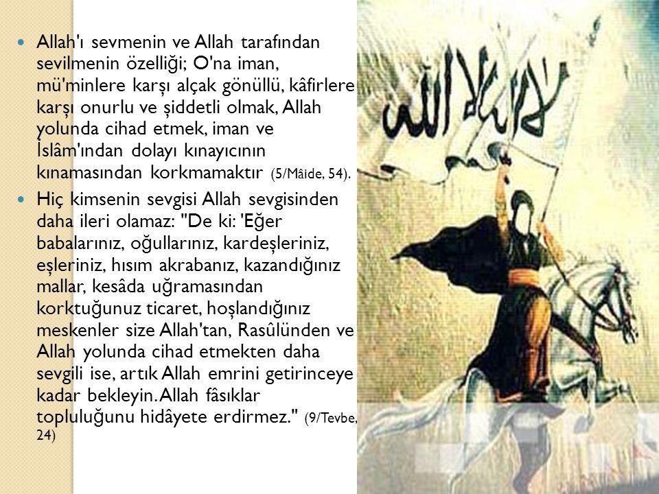 Allah'ı sevmenin ve Allah tarafından sevilmenin özelli ğ i; O'na iman, mü'minlere karşı alçak gönüllü, kâfirlere karşı onurlu ve şiddetli olmak, Allah