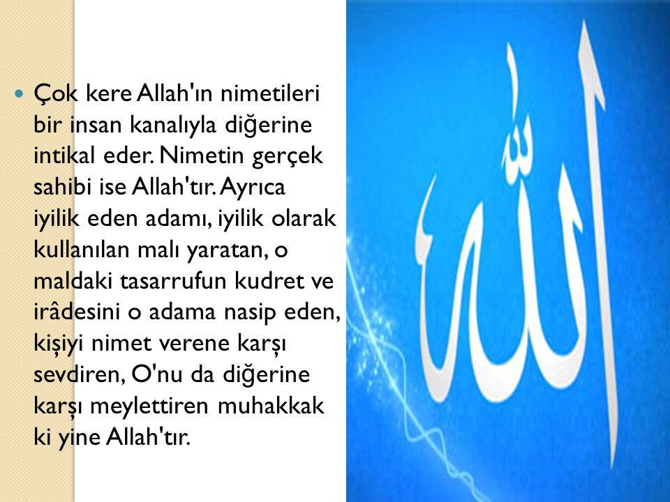 Çok kere Allah'ın nimetileri bir insan kanalıyla di ğ erine intikal eder. Nimetin gerçek sahibi ise Allah'tır. Ayrıca iyilik eden adamı, iyilik olarak