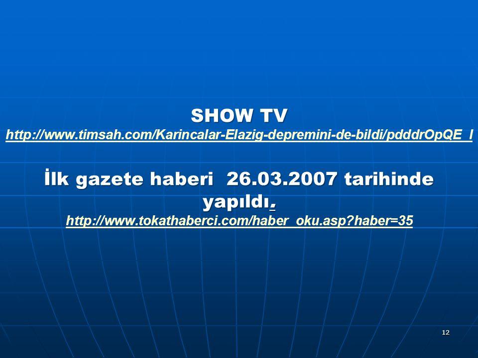SHOW TV İlk gazete haberi 26.03.2007 tarihinde yapıldı. SHOW TV http://www.timsah.com/Karincalar-Elazig-depremini-de-bildi/pdddrOpQE_l İlk gazete habe
