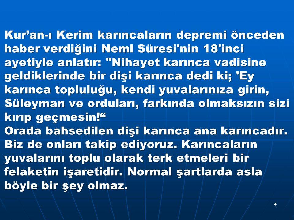 Kur'an-ı Kerim karıncaların depremi önceden haber verdiğini Neml Süresi'nin 18'inci ayetiyle anlatır: