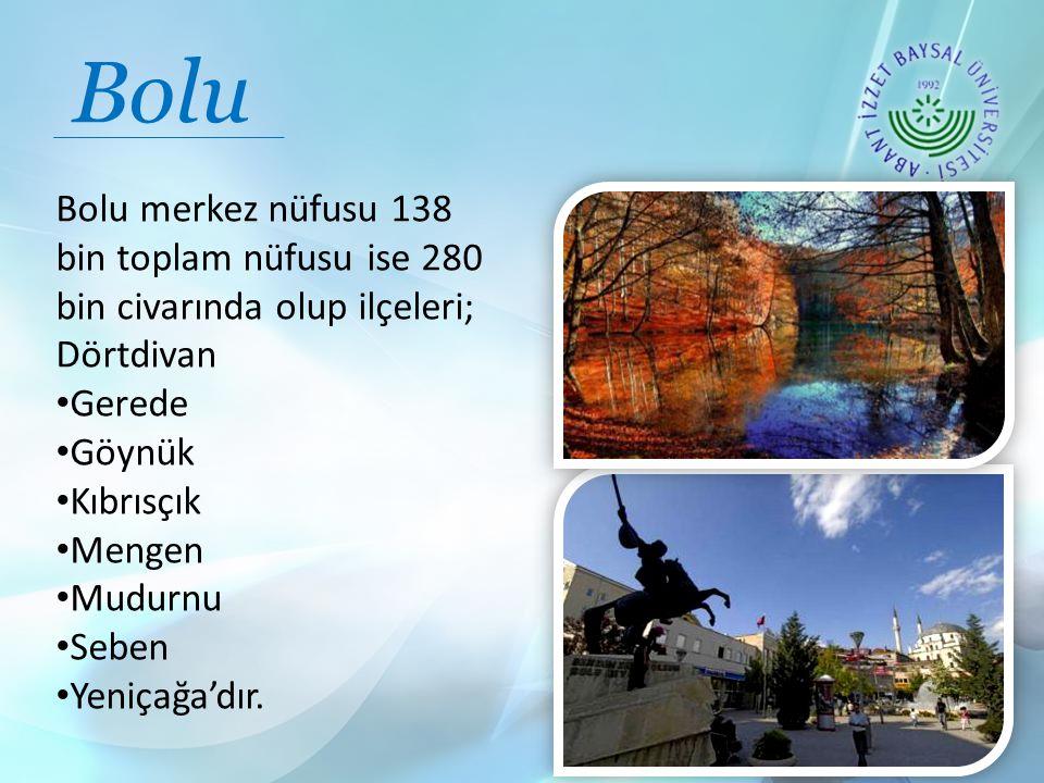 Bolu merkez nüfusu 138 bin toplam nüfusu ise 280 bin civarında olup ilçeleri; Dörtdivan Gerede Göynük Kıbrısçık Mengen Mudurnu Seben Yeniçağa'dır.