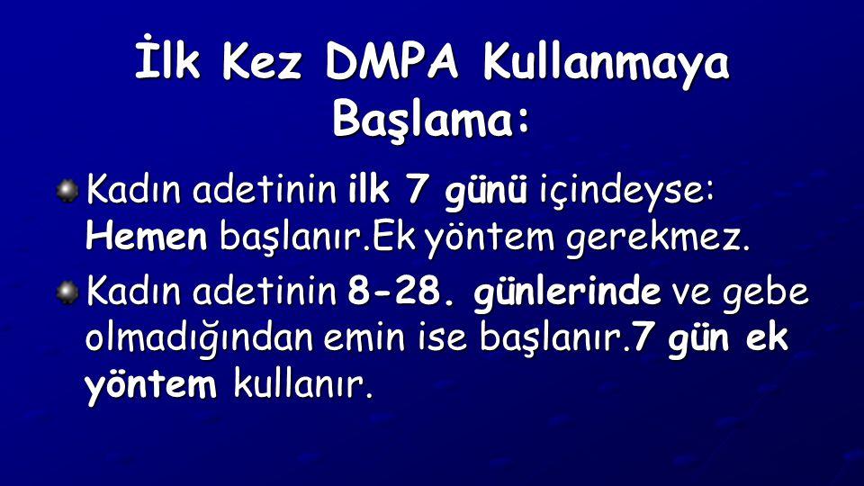 İlk Kez DMPA Kullanmaya Başlama: Kadın adetinin ilk 7 günü içindeyse: Hemen başlanır.Ek yöntem gerekmez. Kadın adetinin 8-28. günlerinde ve gebe olmad