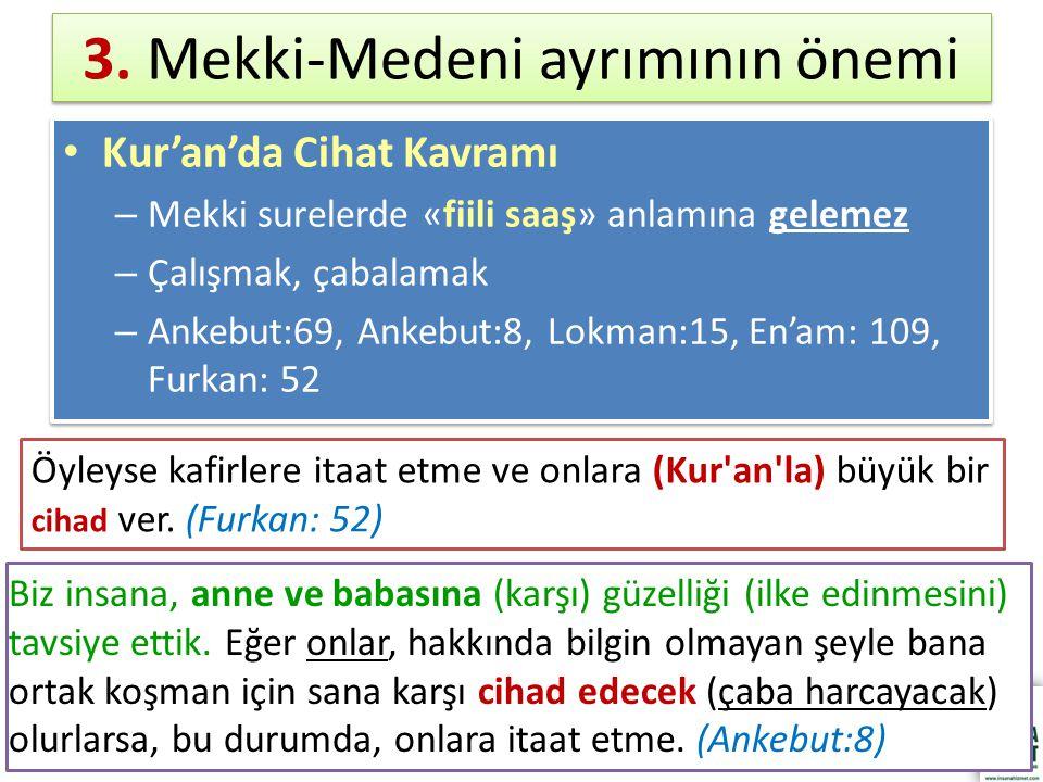 3. Mekki-Medeni ayrımının önemi Kur'an'da Cihat Kavramı – Mekki surelerde «fiili saaş» anlamına gelemez – Çalışmak, çabalamak – Ankebut:69, Ankebut:8,