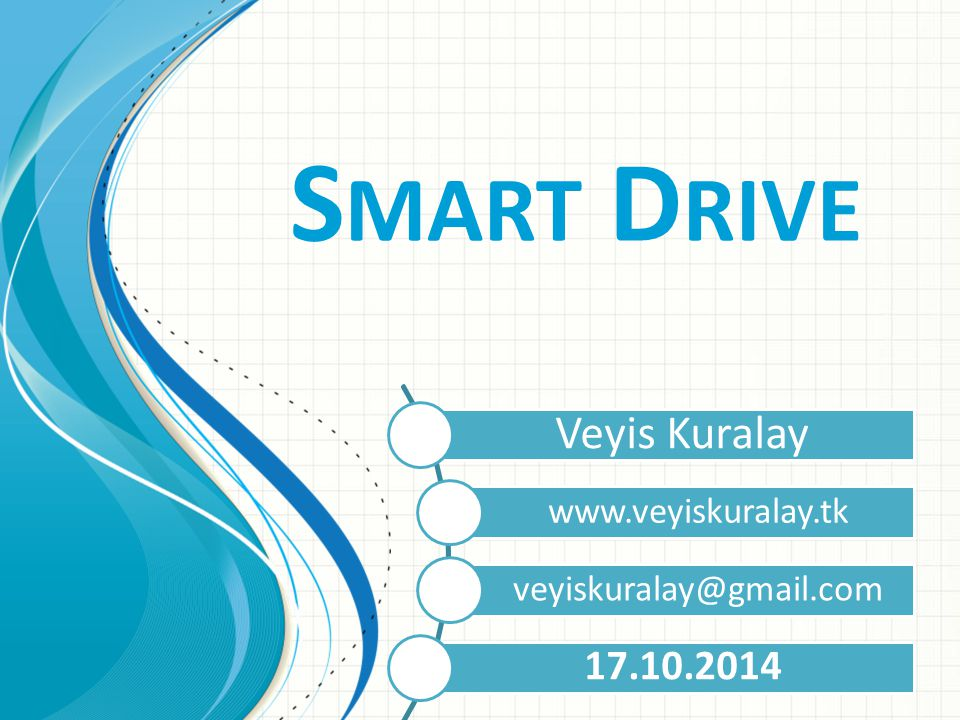 S MART D RIVE Veyis Kuralay www.veyiskuralay.tk veyiskuralay@gmail.com 17.10.2014