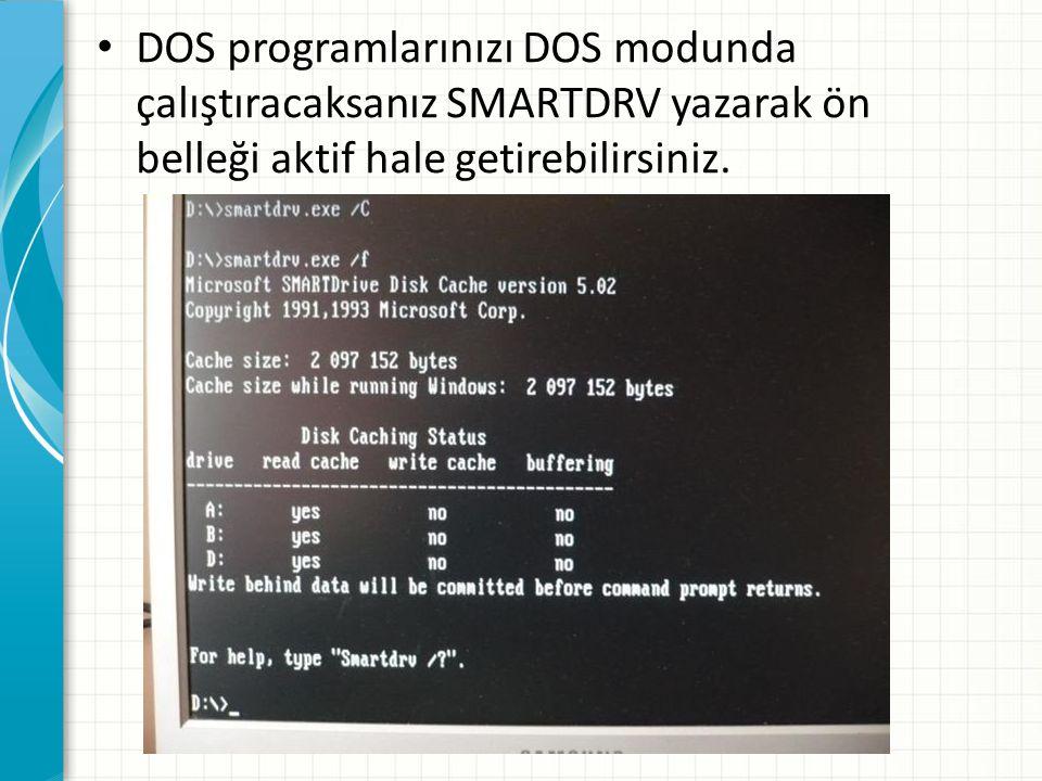 DOS programlarınızı DOS modunda çalıştıracaksanız SMARTDRV yazarak ön belleği aktif hale getirebilirsiniz.
