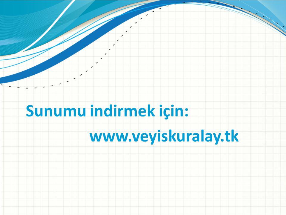 Sunumu indirmek için: www.veyiskuralay.tk