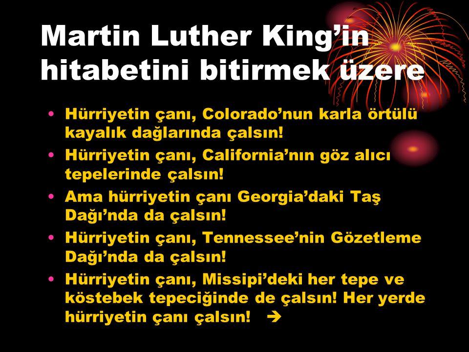 Martin Luther King'in hitabetini bitirmek üzere Hürriyetin çanı, Colorado'nun karla örtülü kayalık dağlarında çalsın! Hürriyetin çanı, California'nın