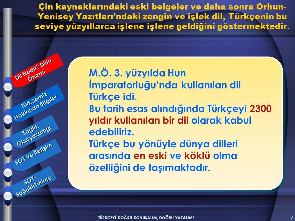 İlki 732 yılında dikilen Orhun (Göktürk) Kitabeleri, Türkçenin zengin, işlek ve çok eski bir dil olduğunu açıkça göstermektedir.