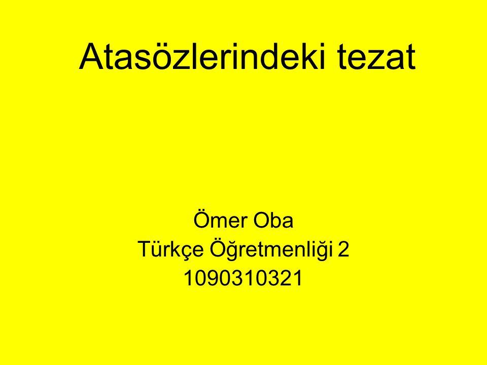 Atasözlerindeki tezat Ömer Oba Türkçe Öğretmenliği 2 1090310321