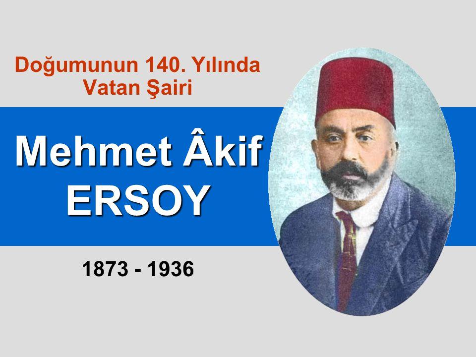 Mehmet Âkif ERSOY Doğumunun 140. Yılında Vatan Şairi 1873 - 1936