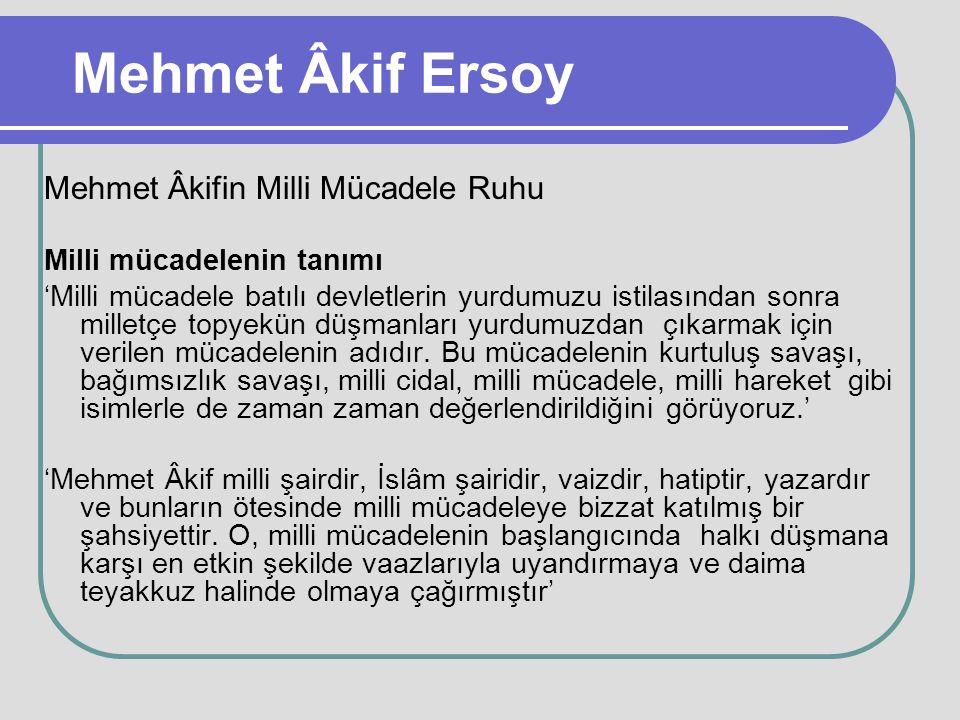 Mehmet Âkif Ersoy Mehmet Âkifin Milli Mücadele Ruhu Milli mücadelenin tanımı 'Milli mücadele batılı devletlerin yurdumuzu istilasından sonra milletçe