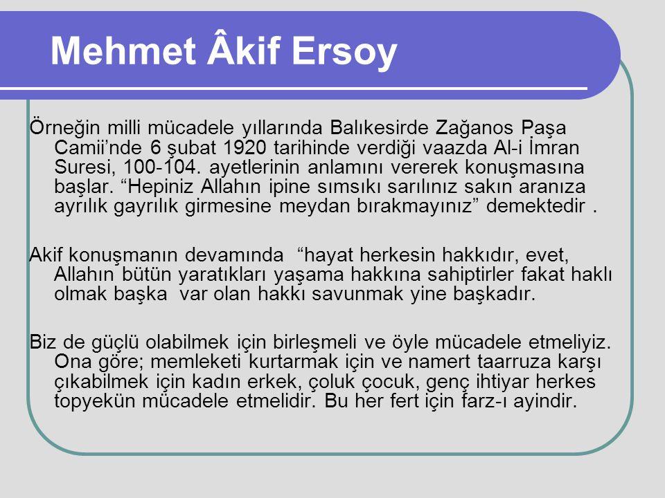 Mehmet Âkif Ersoy Örneğin milli mücadele yıllarında Balıkesirde Zağanos Paşa Camii'nde 6 şubat 1920 tarihinde verdiği vaazda Al-i İmran Suresi, 100-10