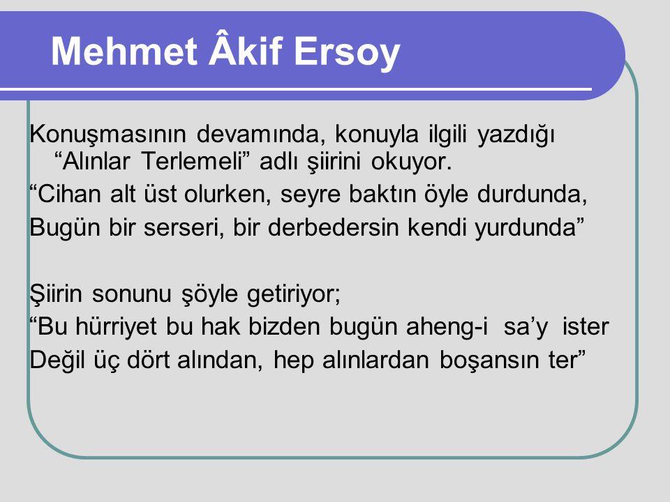 """Mehmet Âkif Ersoy Konuşmasının devamında, konuyla ilgili yazdığı """"Alınlar Terlemeli"""" adlı şiirini okuyor. """"Cihan alt üst olurken, seyre baktın öyle du"""