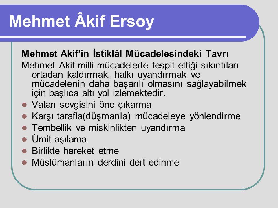 Mehmet Âkif Ersoy Mehmet Akif'in İstiklâl Mücadelesindeki Tavrı Mehmet Akif milli mücadelede tespit ettiği sıkıntıları ortadan kaldırmak, halkı uyandı
