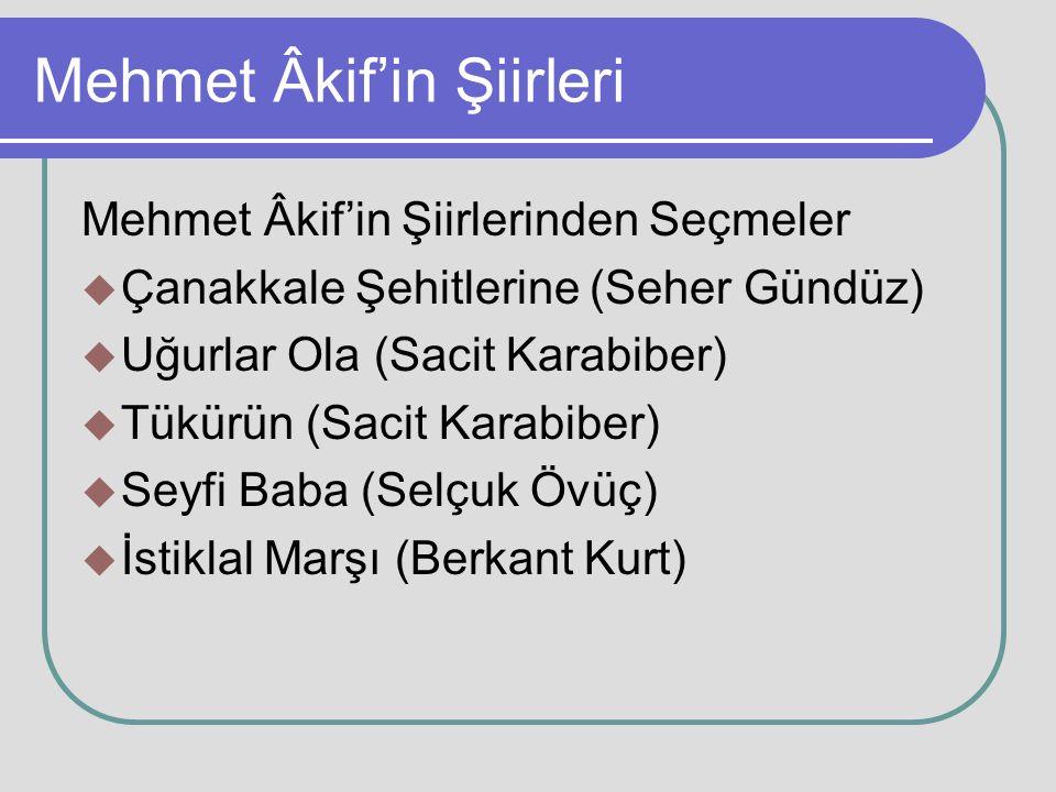 Mehmet Âkif'in Şiirleri Mehmet Âkif'in Şiirlerinden Seçmeler  Çanakkale Şehitlerine (Seher Gündüz)  Uğurlar Ola (Sacit Karabiber)  Tükürün (Sacit K