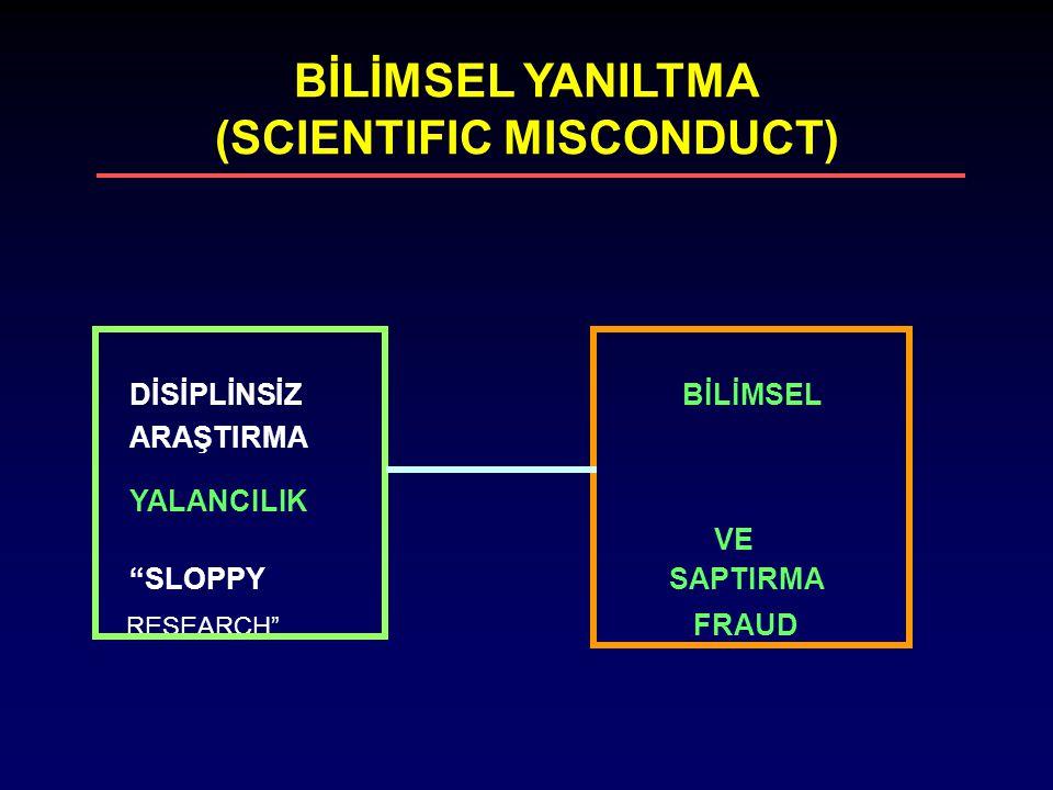 """BİLİMSEL YANILTMA (SCIENTIFIC MISCONDUCT) DİSİPLİNSİZ BİLİMSEL ARAŞTIRMA YALANCILIK VE """"SLOPPY SAPTIRMA RESEARCH"""" FRAUD"""
