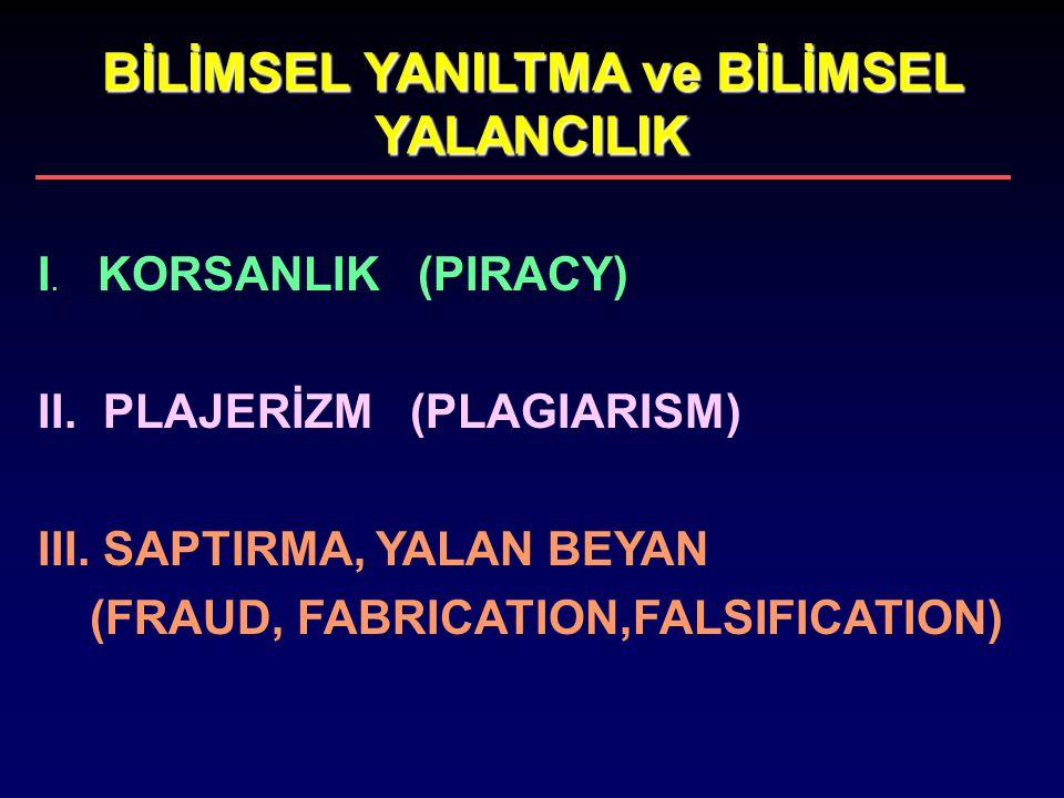 BİLİMSEL YANILTMA ve BİLİMSEL YALANCILIK I. KORSANLIK (PIRACY) II. PLAJERİZM (PLAGIARISM) III. SAPTIRMA, YALAN BEYAN (FRAUD, FABRICATION,FALSIFICATI