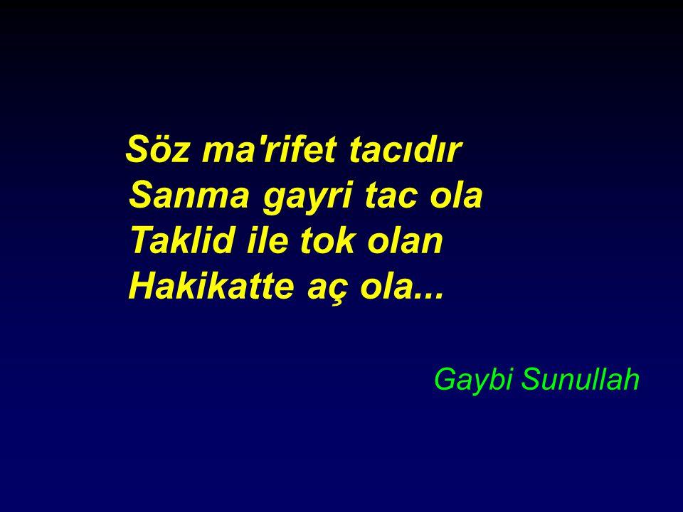 Söz ma'rifet tacıdır Sanma gayri tac ola Taklid ile tok olan Hakikatte aç ola... Gaybi Sunullah