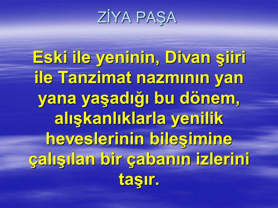 ZİYA PAŞA Ziya Paşa, bütün kimliği ve kişiliğiyle, ömrünün sınırları ve davranışlarıyla, keskin dönemeçlerdeki vazgeçişleri ve birbirini inkâr eden girişimleriyle...