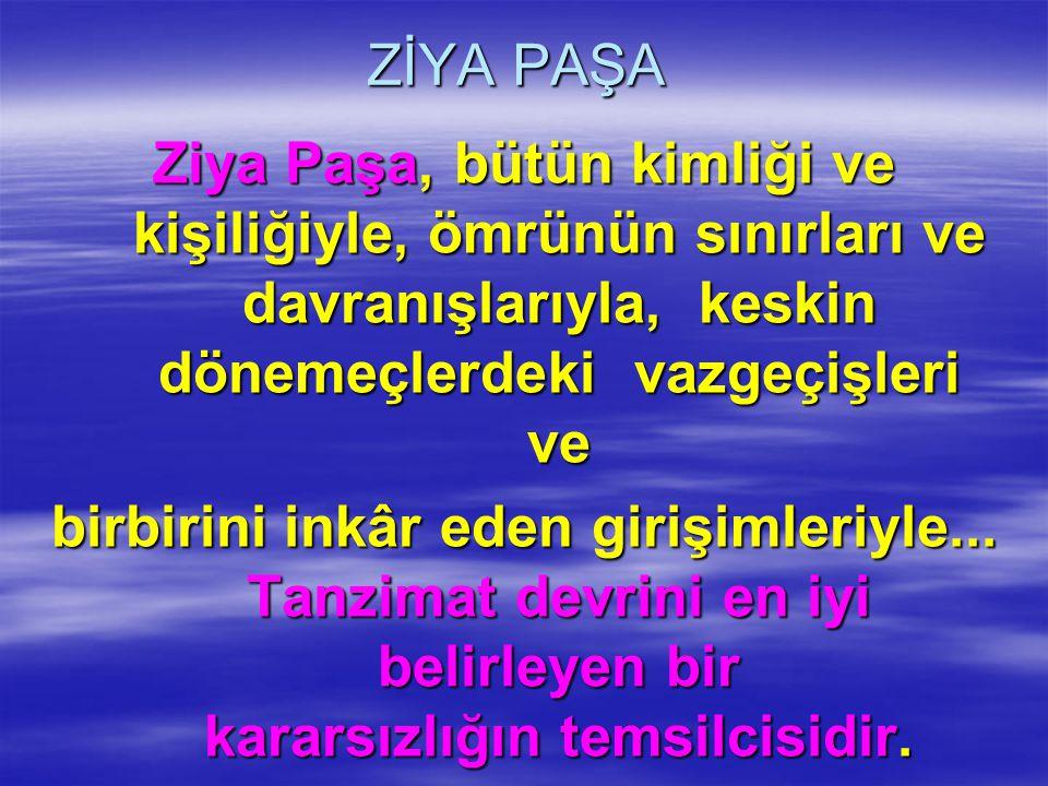 ZİYA PAŞA Abdülhamit Ziyaettin -tabiî İstanbul da- 1825 de doğar.