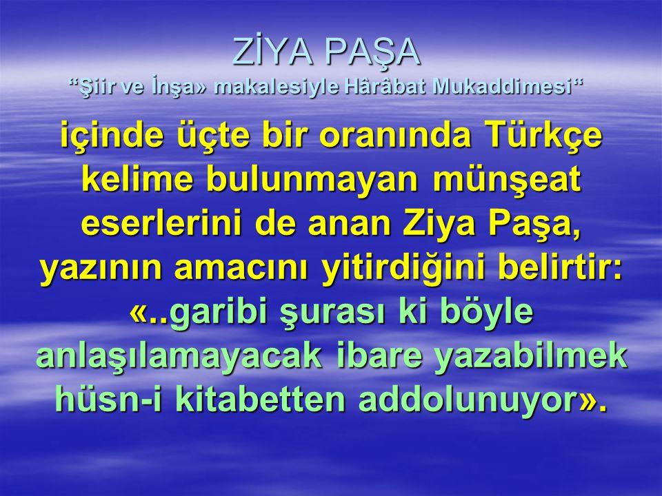 """ZİYA PAŞA """"Şiir ve İnşa» makalesiyle Hârâbat Mukaddimesi"""" içinde üçte bir oranında Türkçe kelime bulunmayan münşeat eserlerini de anan Ziya Paşa, yazı"""