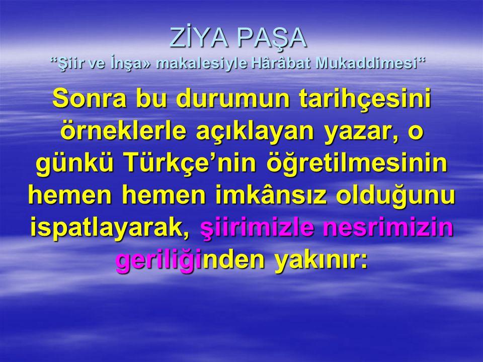 """ZİYA PAŞA """"Şiir ve İnşa» makalesiyle Hârâbat Mukaddimesi"""" Sonra bu durumun tarihçesini örneklerle açıklayan yazar, o günkü Türkçe'nin öğretilmesinin h"""