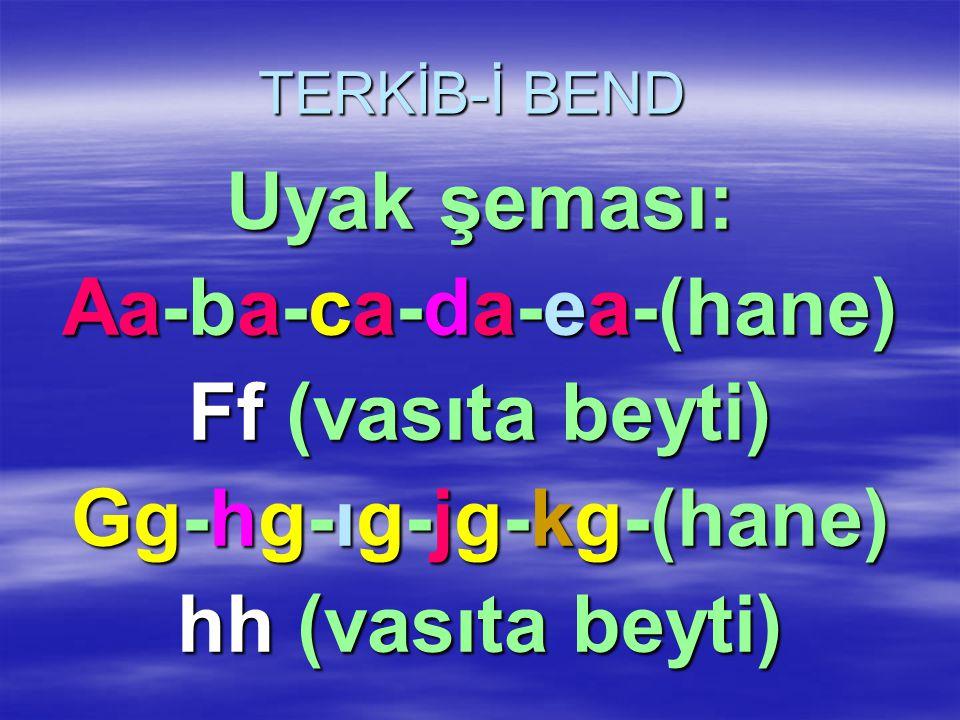 TERKİB-İ BEND Uyak şeması: Aa-ba-ca-da-ea-(hane) Ff (vasıta beyti) Gg-hg-ıg-jg-kg-(hane) hh (vasıta beyti)