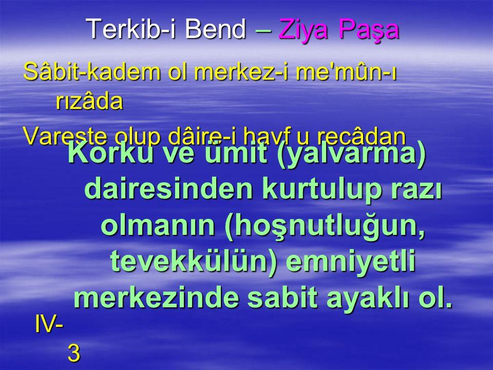 Terkib-i Bend – Ziya Paşa Sâbit-kadem ol merkez-i me'mûn-ı rızâda Vareste olup dâire-i havf u recâdan Korku ve ümit (yalvarma) dairesinden kurtulup ra