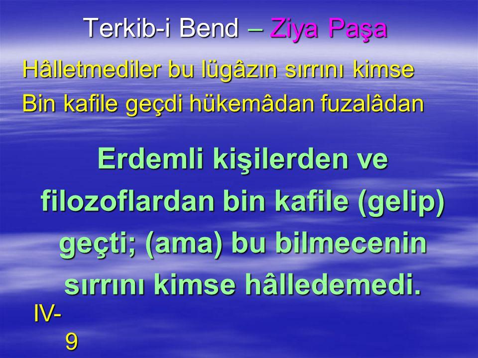 Terkib-i Bend – Ziya Paşa Hâlletmediler bu lügâzın sırrını kimse Bin kafile geçdi hükemâdan fuzalâdan Erdemli kişilerden ve filozoflardan bin kafile (