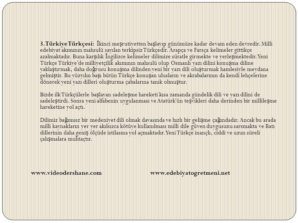 3. Türkiye Türkçesi: İ kinci me ş rutiyetten ba ş layıp günümüze kadar devam eden devredir. Millî edebiyat akımının mahsulü sayılan terkipsiz Türkçedi