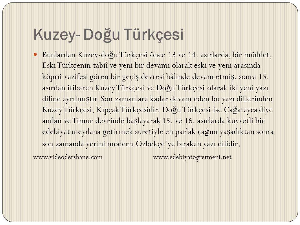 Kuzey- Doğu Türkçesi Bunlardan Kuzey-do ğ u Türkçesi önce 13 ve 14. asırlarda, bir müddet, Eski Türkçenin tabiî ve yeni bir devamı olarak eski ve yeni