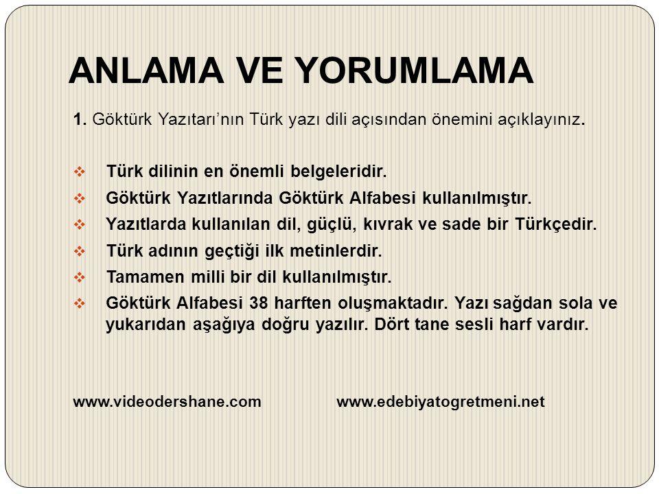 ANLAMA VE YORUMLAMA 1. Göktürk Yazıtarı'nın Türk yazı dili açısından önemini açıklayınız.  Türk dilinin en önemli belgeleridir.  Göktürk Yazıtlarınd